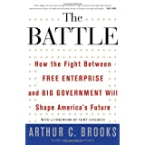The Battle: How the Fight between Free Enterprise and Big Government Will Shape America's Future ~ Arthur C. Brooks