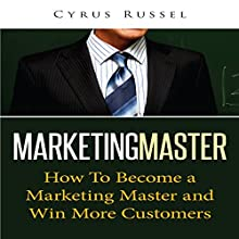 Marketing Master: How to Become a Marketing Master and Win More Customers (       UNABRIDGED) by Cyrus Russel Narrated by Liz Baechel