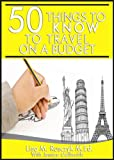 50 Things To Know To Travel on a Budget: Travel Smarter and More Inexpensively (50 Things to Know Vacation Series)
