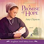 A Promise of Hope: Kauffman Amish Bakery Series, Book 2 (       UNABRIDGED) by Amy Clipston Narrated by Devon O'Day