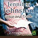 Grace and Truth Audiobook by Jennifer Johnston Narrated by Kate Binchy