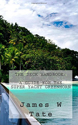 The Deck Handbook: A Guide For The Super Yacht Greenhorn: A Comprehensive Guide To Getting - And Keeping - A Job As Deckhand Onboard A Super Yacht