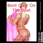 Bent Over on the Boat: A Rough First Anal Sex Short | Tawna Bickley