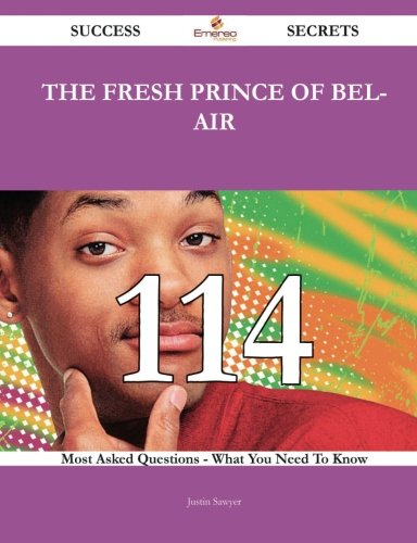 The Fresh Prince of Bel-Air 114 Success Secrets: 114 Most Asked Questions On The Fresh Prince of Bel-Air - What You Need To Know