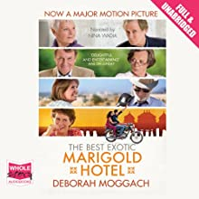 The Best Exotic Marigold Hotel (       UNABRIDGED) by Deborah Moggach Narrated by Nina Wadia