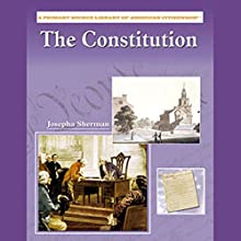 The Constitution: Primary Source Library of American Citizenship Audiobook by Josepha Sherman Narrated by Ann Harada
