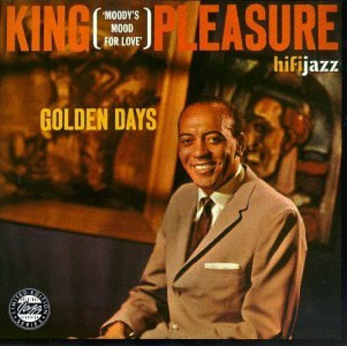 King Pleasure Golden Days Mainstream Jazz by King Pleasure
