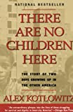 There Are No Children Here (Turtleback School & Library Binding Edition) (0613024540) by Kotlowitz, Alex