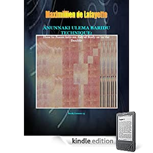 ANUNNAKI ULEMA BARIDU TECHNIQUE: How to zoom into an astral body or in the Double. Book/Lesson 13 (Lessons And Instructions On How To Acquire Anunnaki Ulema Supernatural Powers)
