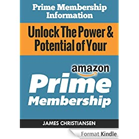 Prime Membership Information: Unlock The Power & Potential of Your Amazon Prime Membership: The Secret Amazon Prime Hacks & Insider Deals Amazon Doesn't Want You To Know! (English Edition)
