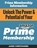 img - for Prime Membership Information: Unlock The Power & Potential of Your Amazon Prime Membership: The Secret Amazon Prime Hacks & Insider Deals Amazon Doesn't Want You To Know! book / textbook / text book