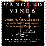 Tangled Vines: Greed, Murder, Obsession, and an Arsonist in the Vineyards of California | Frances Dinkelspiel