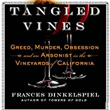 Tangled Vines: Greed, Murder, Obsession, and an Arsonist in the Vineyards of California Audiobook by Frances Dinkelspiel Narrated by Dina Pearlman