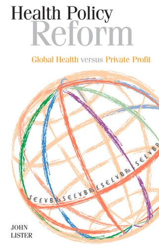 Health Policy Reform: Global Health Versus Private Profit