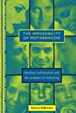 The Impossibility of Motherhood: Feminism, Individualism and the Problem of Mothering (Thinking Gender)