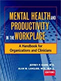 img - for Mental Health and Productivity in the Workplace: A Handbook for Organizations and Clinicians by Kahn, Jeffrey P., Langlieb, Alan M. (2003) Hardcover book / textbook / text book