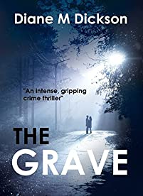 The Grave: An Intense, Gripping Crime Thriller by Diane M Dickson ebook deal