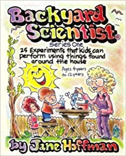 backyard scientist series one 25 experiments that kids can perform