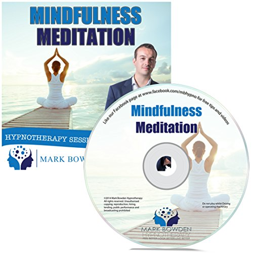 Mindfulness Meditation Hypnosis CD - Become More Conscious of the Present Moment and Achieve Peace With the Power of Hypnotherapy by Mark Bowden Hypnotherapy