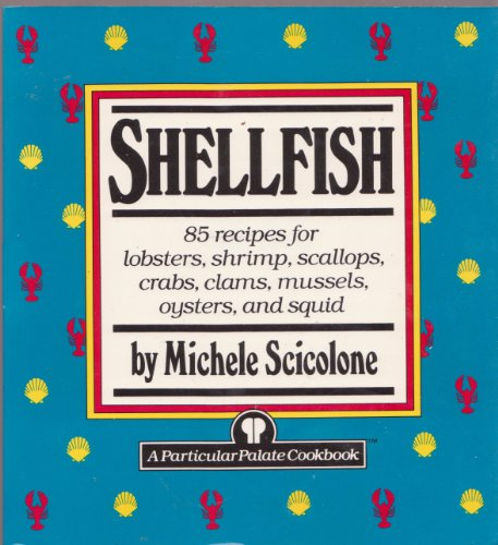 Shellfish: 85 recipes for lobsters, shrimp, scallops, crabs, clams mussels, oysters, and squid (Particular Palate Cookbook) PDF