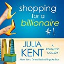 Shopping for a Billionaire: Shopping for a Billionaire, Book 1 Audiobook by Julia Kent Narrated by Tanya Eby