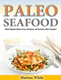 Paleo Seafood:  Most Popular Gluten Free, Delicious and Nutrition-Rich Recipes!