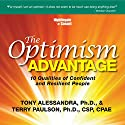 The Optimism Advantage: 10 Qualities of Confident and Resilient People  by Terry Paulson, Tony Alessandra Narrated by Tony Alessandra, Terry Paulson