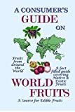 img - for A Consumers Guide on World Fruit by Donald D. Heaton (2006-09-21) book / textbook / text book