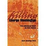Killing George Washington: The American West in Five Voices ~ Anne Jennings Paris