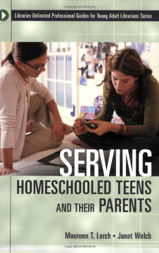 Serving Homeschooled Teens And Their Parents (Libraries Unlimited Professional Guides For Young Adult Librarians Series)