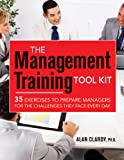 img - for The Management Training Tool Kit: 35 Exercises to Prepare Managers for the Challenges They Face Every Day book / textbook / text book