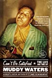 Can't Be Satisfied: The Life and Times of Muddy Waters (0316164941) by Gordon, Robert