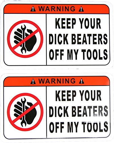 TWO Funny Warning Stickers Decals Keep Your Dick Beaters Off My Tools 3 Inches Tall x 5 Inches Long ... (Funny Warning Decal compare prices)