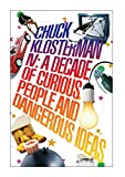 Chuck Klosterman, Volume 4: A Decade of Curious People and Dangerous Ideas (0571233996) by Chuck Klosterman