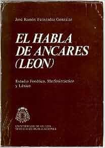 El habla de Ancares (Leon) (Spanish Edition): J. R Fernandez Gonzalez