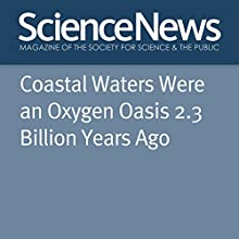 Coastal Waters Were an Oxygen Oasis 2.3 Billion Years Ago Other Auteur(s) : Thomas Sumner Narrateur(s) : Jamie Renell