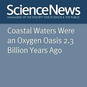 Coastal Waters Were an Oxygen Oasis 2.3 Billion Years Ago Other von Thomas Sumner Gesprochen von: Jamie Renell