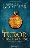 Die Tudor-Verschwörung: Band 1 - Historischer Roman