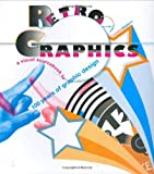 Jonathan Raimes Retro Graphics: A Visual Sourcebook to 100 Years of Graphic Design
