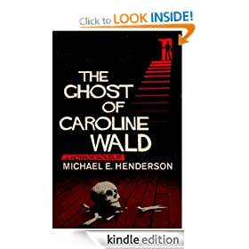 The Ghost of Caroline Wald; a Ghost Story and Horror Novel