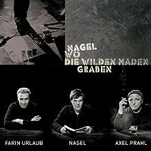 Wo die wilden Maden graben Hörbuch von  Nagel Gesprochen von:  Nagel, Farin Urlaub, Axel Prahl