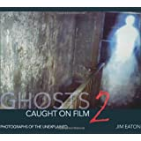 Ghost Caught on Film 2: 2by Jim Eaton