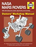 NASA Mars Rovers Manual: 1997-2013 (Sojourner, Spirit, Opportunity and Curiosity) (Haynes Owners' Workshop Manuals)