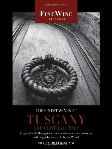 The Finest Wines of Tuscany and Central Italy: A Regional and Village Guide to the Best Wines and Their Producers (The World's Finest Wines) by Nicholas Belfrage