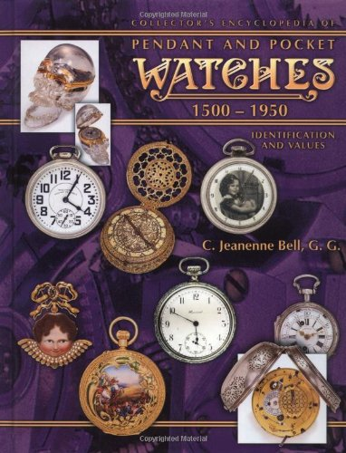 Collector's Encyclopedia of Pendant and Pocket Watches 1500-1950 (Collector's Encyclopedia)
