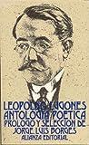 Antologia poetica / Poetic Anthology (Seccion Literatura) (Spanish Edition) (8420618853) by Lugones, Leopoldo