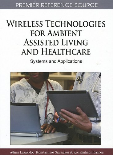 Wireless Technologies for Ambient Assisted Living and Healthcare: Systems and Applications (Premier Reference Source)