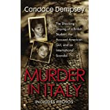 Murder in Italy: Amanda Knox, Meredith Kercher, and the Murder Trial that Shocked the Worldby Candace Dempsey