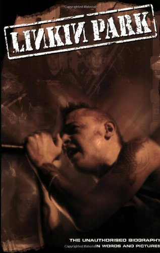 Linkin Park: The Unauthorised Story in Words and Pictures: The Unauthorised Biography in Words and Pictures (Book Series)