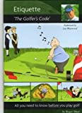 All You Need to Know Before You Play Golf: Etiquette - The Golfer's Code Endorsed by Lee Westwood